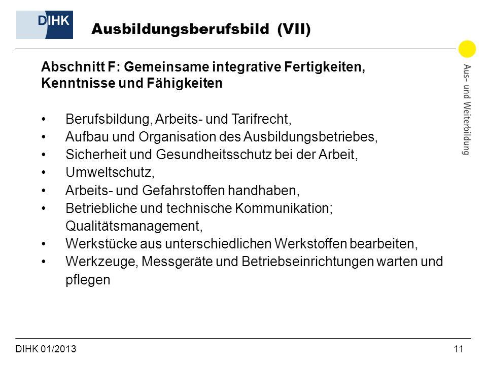 DIHK 01/2013 11 Abschnitt F: Gemeinsame integrative Fertigkeiten, Kenntnisse und Fähigkeiten Berufsbildung, Arbeits- und Tarifrecht, Aufbau und Organi
