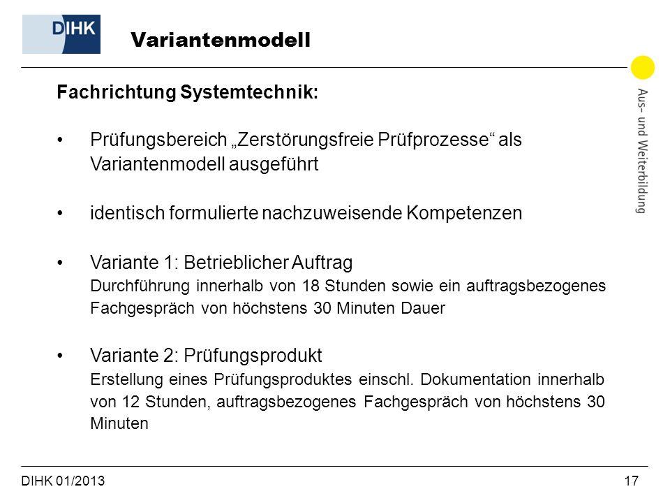 """DIHK 01/2013 17 Fachrichtung Systemtechnik: Prüfungsbereich """"Zerstörungsfreie Prüfprozesse"""" als Variantenmodell ausgeführt identisch formulierte nachz"""