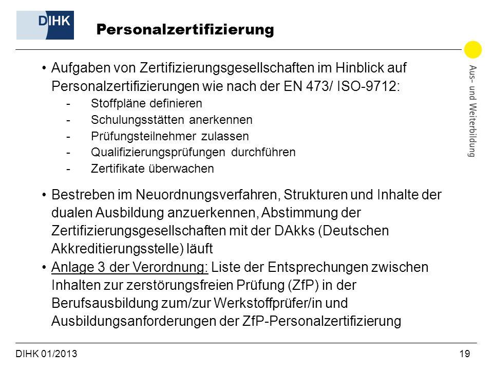 DIHK 01/2013 19 Aufgaben von Zertifizierungsgesellschaften im Hinblick auf Personalzertifizierungen wie nach der EN 473/ ISO-9712: -Stoffpläne definie