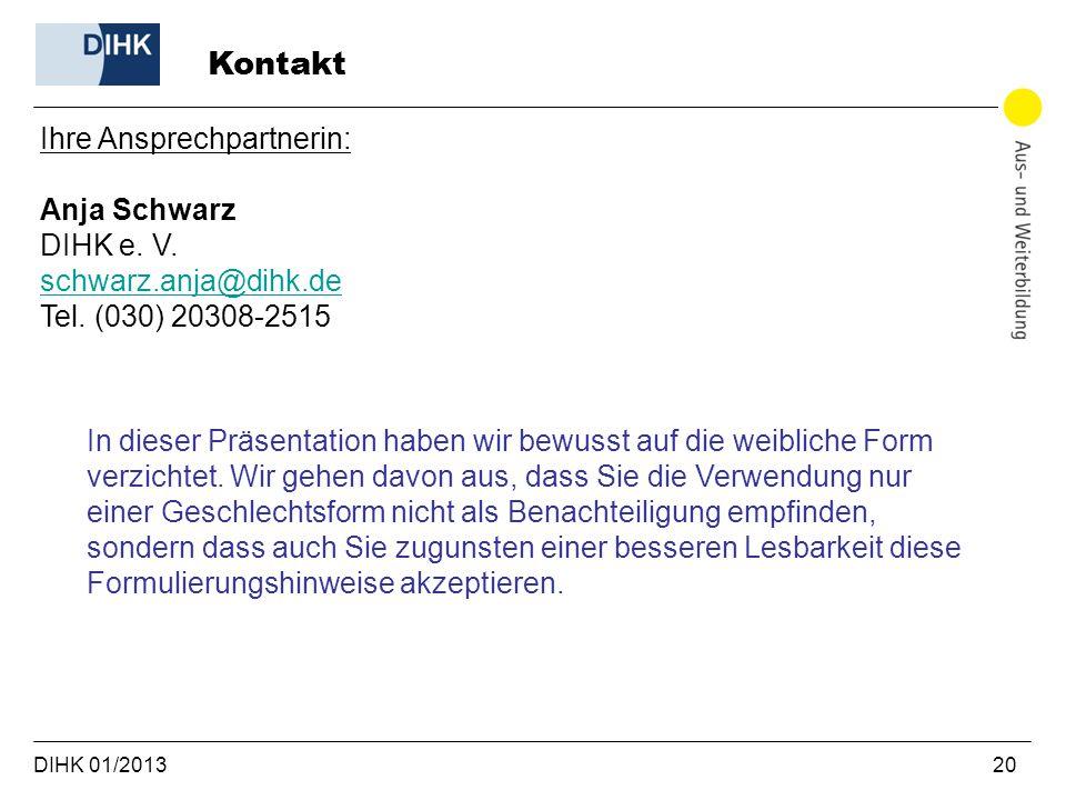DIHK 01/2013 20 Kontakt Ihre Ansprechpartnerin: Anja Schwarz DIHK e. V. schwarz.anja@dihk.de schwarz.anja@dihk.de Tel. (030) 20308-2515 In dieser Präs