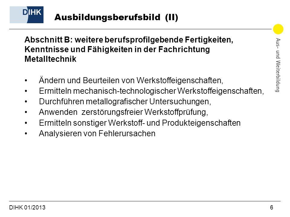 DIHK 01/2013 6 Abschnitt B: weitere berufsprofilgebende Fertigkeiten, Kenntnisse und Fähigkeiten in der Fachrichtung Metalltechnik Ändern und Beurteil