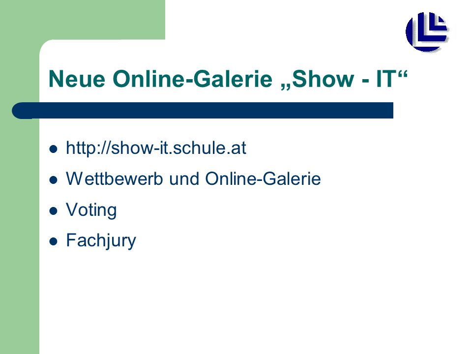 """Neue Online-Galerie """"Show - IT"""" http://show-it.schule.at Wettbewerb und Online-Galerie Voting Fachjury"""