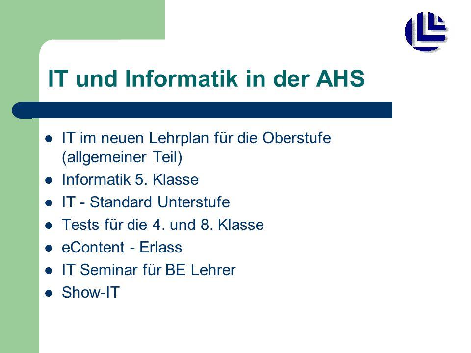 IT und Informatik in der AHS IT im neuen Lehrplan für die Oberstufe (allgemeiner Teil) Informatik 5. Klasse IT - Standard Unterstufe Tests für die 4.
