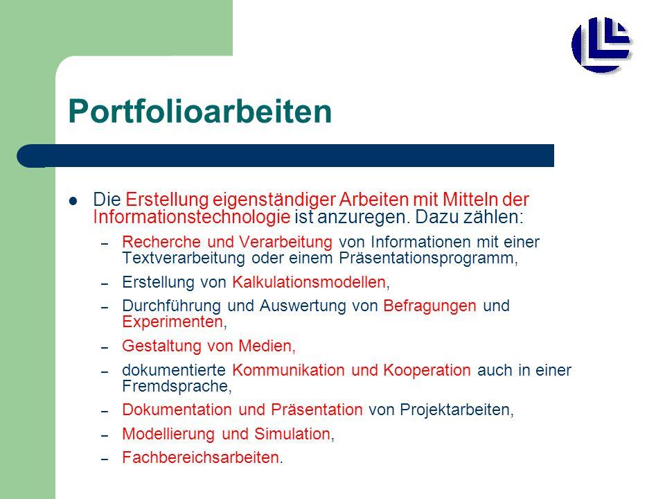 Portfolioarbeiten Die Erstellung eigenständiger Arbeiten mit Mitteln der Informationstechnologie ist anzuregen. Dazu zählen: – Recherche und Verarbeit