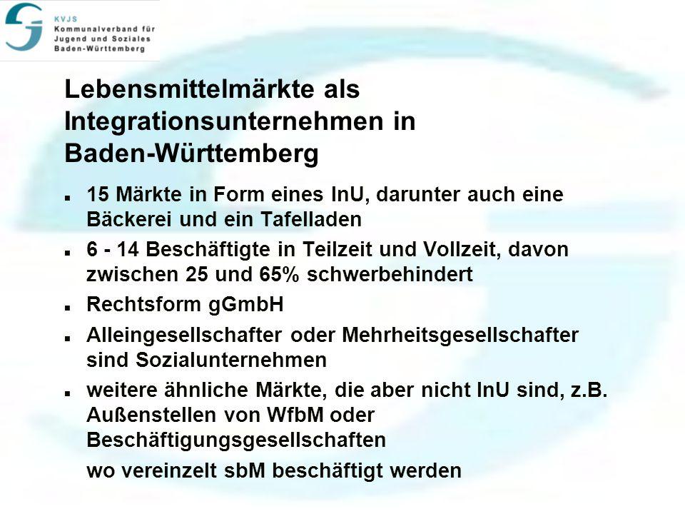 Lebensmittelmärkte als Integrationsunternehmen in Baden-Württemberg 15 Märkte in Form eines InU, darunter auch eine Bäckerei und ein Tafelladen 6 - 14 Beschäftigte in Teilzeit und Vollzeit, davon zwischen 25 und 65% schwerbehindert Rechtsform gGmbH Alleingesellschafter oder Mehrheitsgesellschafter sind Sozialunternehmen weitere ähnliche Märkte, die aber nicht InU sind, z.B.