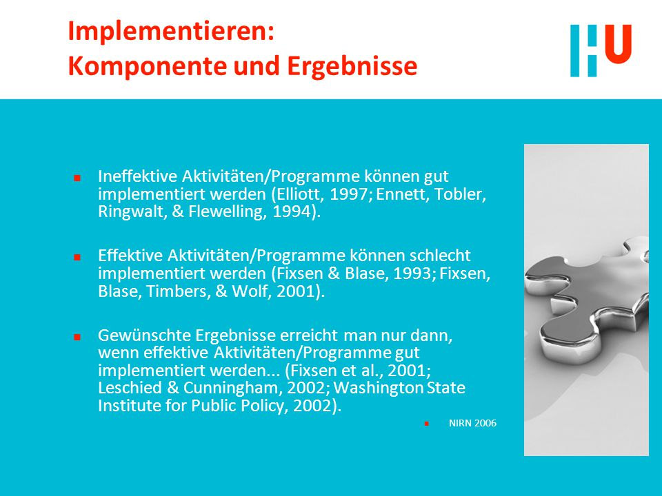 Implementieren: Komponente und Ergebnisse n Ineffektive Aktivitäten/Programme können gut implementiert werden (Elliott, 1997; Ennett, Tobler, Ringwalt, & Flewelling, 1994).