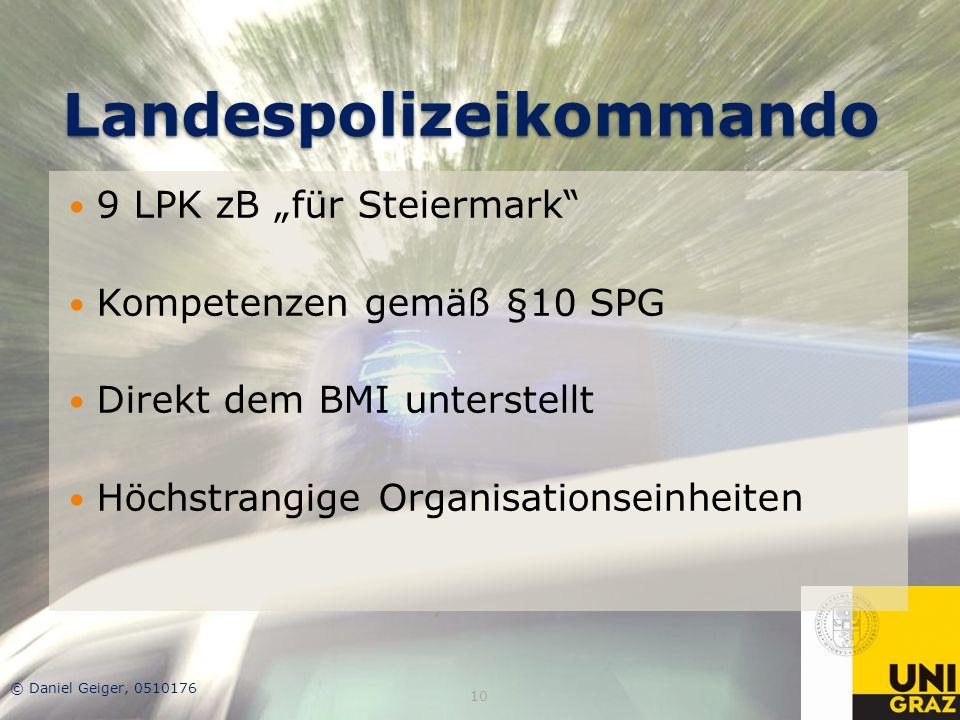 """Landespolizeikommando 9 LPK zB """"für Steiermark"""" Kompetenzen gemäß §10 SPG Direkt dem BMI unterstellt Höchstrangige Organisationseinheiten © Daniel Gei"""