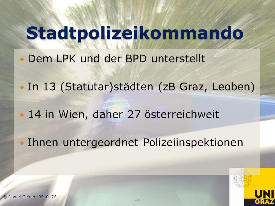 Stadtpolizeikommando Dem LPK und der BPD unterstellt In 13 (Statutar)städten (zB Graz, Leoben) 14 in Wien, daher 27 österreichweit Ihnen untergeordnet