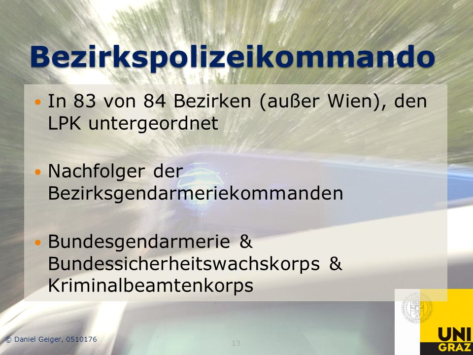 Bezirkspolizeikommando In 83 von 84 Bezirken (außer Wien), den LPK untergeordnet Nachfolger der Bezirksgendarmeriekommanden Bundesgendarmerie & Bundes