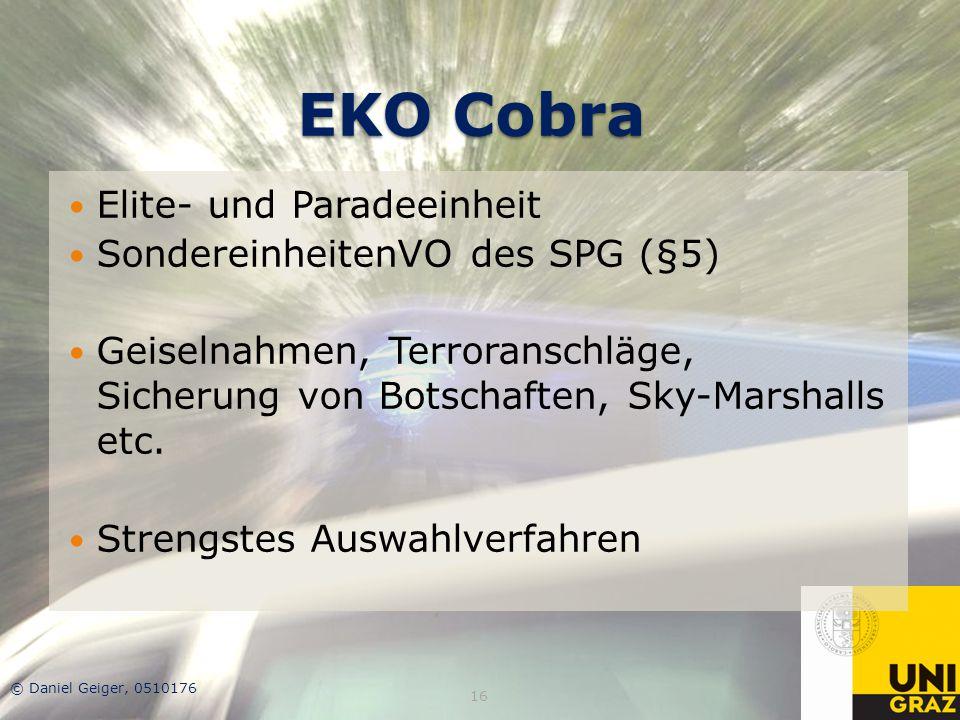EKO Cobra Elite- und Paradeeinheit SondereinheitenVO des SPG (§5) Geiselnahmen, Terroranschläge, Sicherung von Botschaften, Sky-Marshalls etc. Strengs