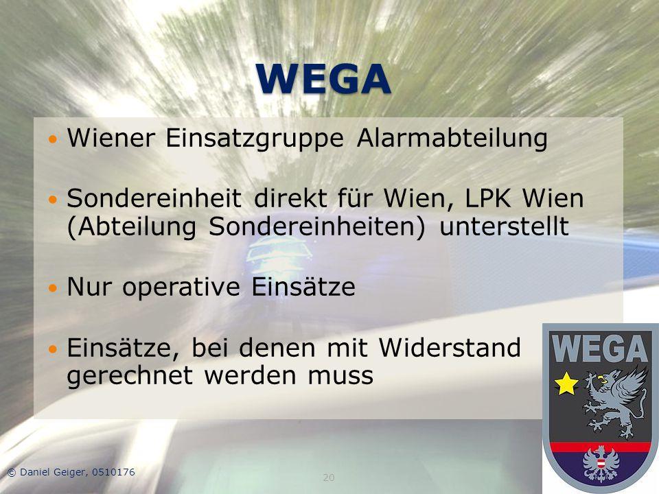 WEGA Wiener Einsatzgruppe Alarmabteilung Sondereinheit direkt für Wien, LPK Wien (Abteilung Sondereinheiten) unterstellt Nur operative Einsätze Einsät