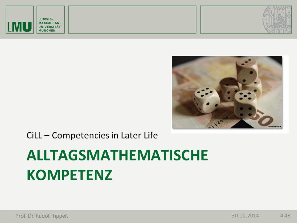 ALLTAGSMATHEMATISCHE KOMPETENZ CiLL – Competencies in Later Life 30.10.2014 Prof. Dr. Rudolf Tippelt # 48