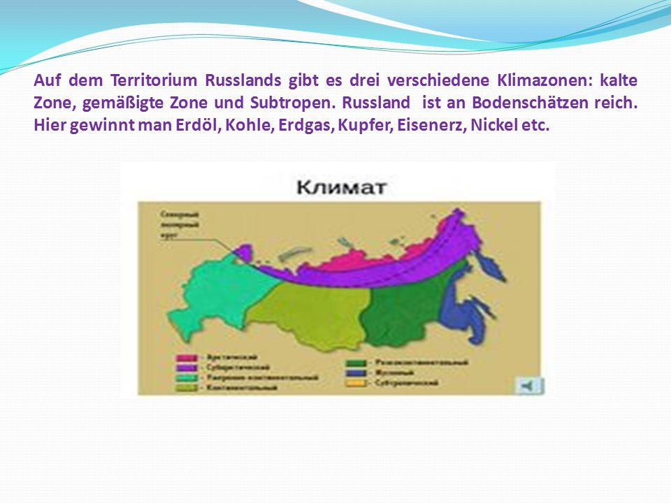 Auf dem Territorium Russlands gibt es drei verschiedene Klimazonen: kalte Zone, gemäßigte Zone und Subtropen. Russland ist an Bodenschätzen reich. Hie
