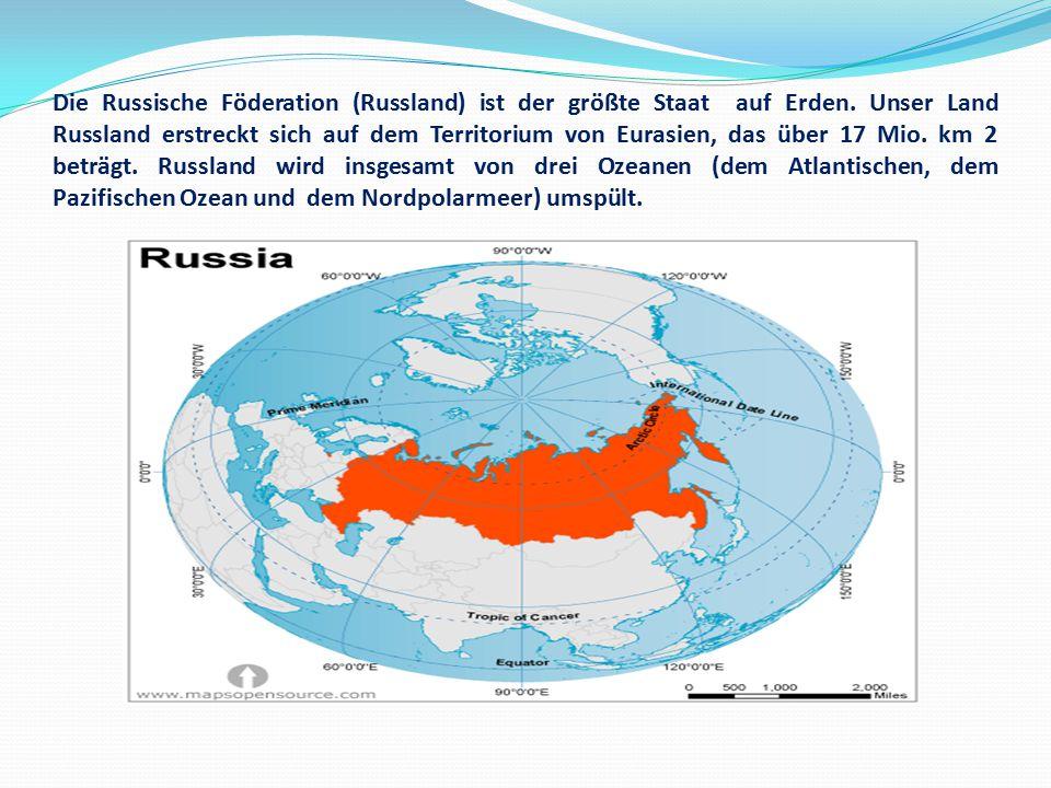 Die Russische Föderation (Russland) ist der größte Staat auf Erden. Unser Land Russland erstreckt sich auf dem Territorium von Eurasien, das über 17 M