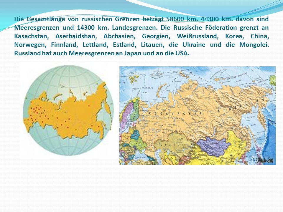 Die Gesamtlänge von russischen Grenzen beträgt 58600 km. 44300 km. davon sind Meeresgrenzen und 14300 km. Landesgrenzen. Die Russische Föderation gren