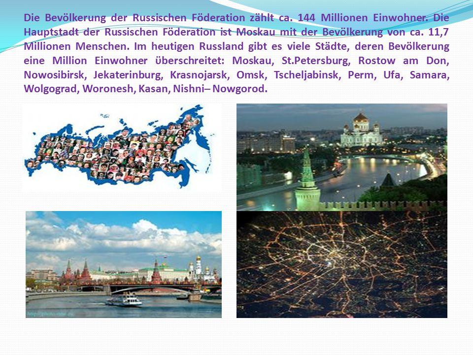 Die Bevölkerung der Russischen Föderation zählt ca. 144 Millionen Einwohner. Die Hauptstadt der Russischen Föderation ist Moskau mit der Bevölkerung v