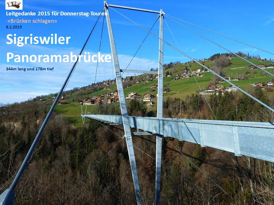 Leitgedanke 2015 für Donnerstag-Touren «Brücken schlagen» 8.1.2015 Sigriswiler Panoramabrücke 344m lang und 178m tief