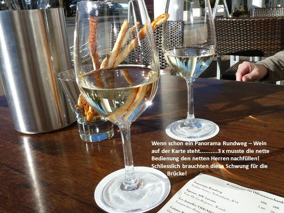 Wenn schon ein Panorama Rundweg – Wein auf der Karte steht..........3 x musste die nette Bedienung den netten Herren nachfüllen.