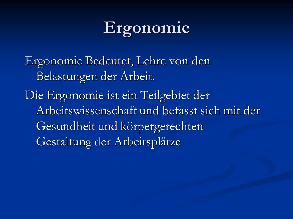 Ergonomie Ergonomie Bedeutet, Lehre von den Belastungen der Arbeit.