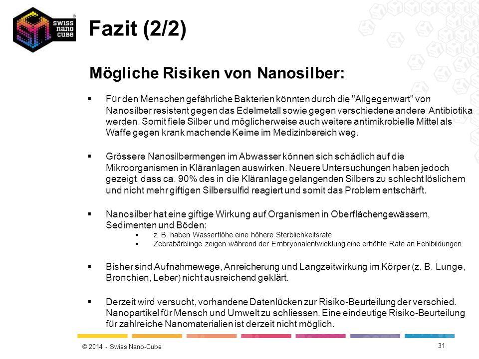 © 2014 - Swiss Nano-Cube 31 Mögliche Risiken von Nanosilber: Fazit (2/2)  Für den Menschen gefährliche Bakterien könnten durch die