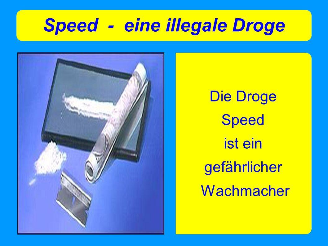 Speed - eine illegale Droge Die Droge Speed ist ein gefährlicher Wachmacher