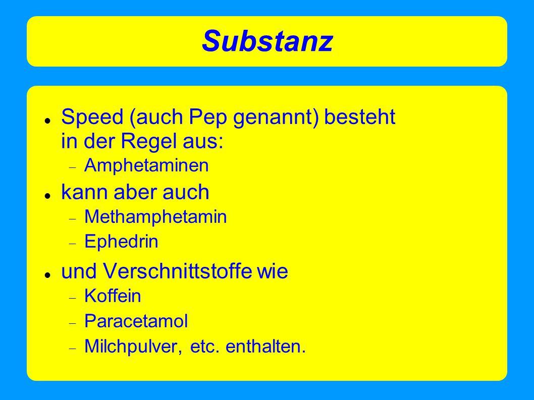Substanz Speed (auch Pep genannt) besteht in der Regel aus:  Amphetaminen kann aber auch  Methamphetamin  Ephedrin und Verschnittstoffe wie  Koffe