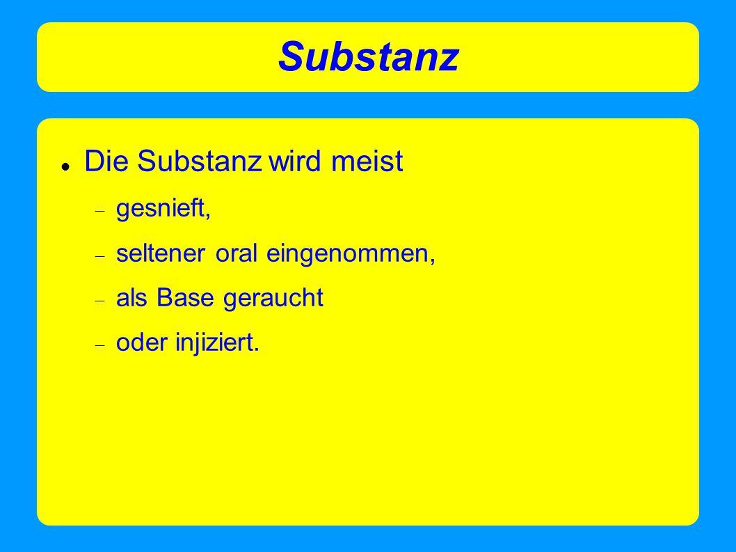Substanz Die Substanz wird meist  gesnieft,  seltener oral eingenommen,  als Base geraucht  oder injiziert.