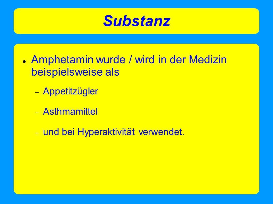 Substanz Amphetamin wurde / wird in der Medizin beispielsweise als  Appetitzügler  Asthmamittel  und bei Hyperaktivität verwendet.