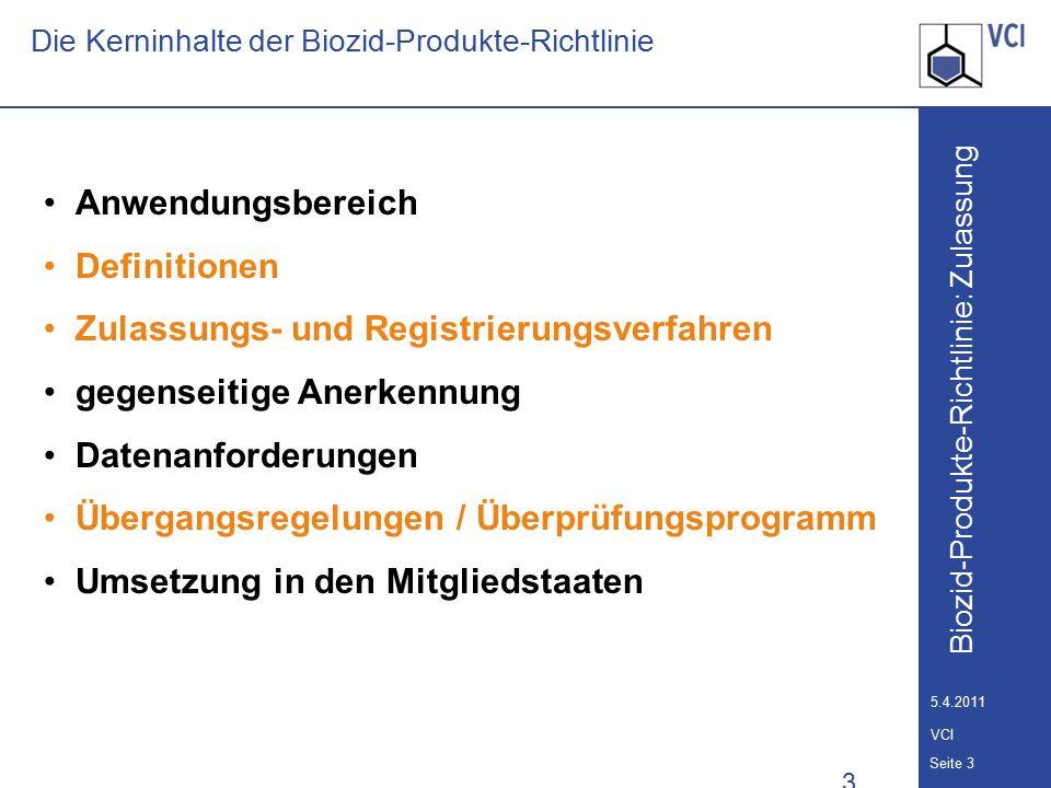 Biozid-Produkte-Richtlinie: Zulassung Seite 4 5.4.2011 VCI Definition Biozid-Produkte (Artikel 2.1 a) Wirkstoffe und Zubereitungen, die einen oder mehrere Wirkstoffe enthalten, in der Form, in welcher sie zum Verwender gelangen, und die dazu bestimmt sind, auf chemischem oder biologischem Wege Schadorganismen zu zerstören, abzuschrecken, unschädlich zu machen, Schädigungen durch sie zu verhindern oder sie in anderer Weise zu bekämpfen.