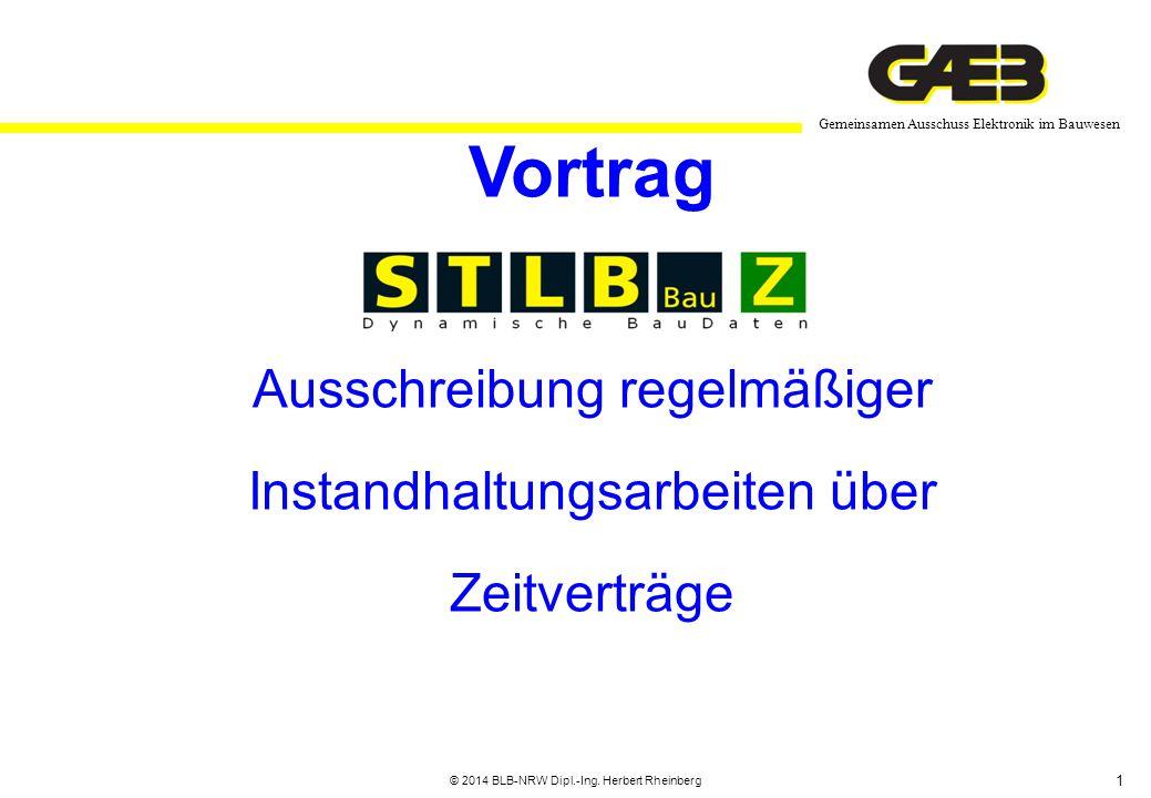 1 Gemeinsamen Ausschuss Elektronik im Bauwesen © 2014 BLB-NRW Dipl.-Ing. Herbert Rheinberg Vortrag Ausschreibung regelmäßiger Instandhaltungsarbeiten