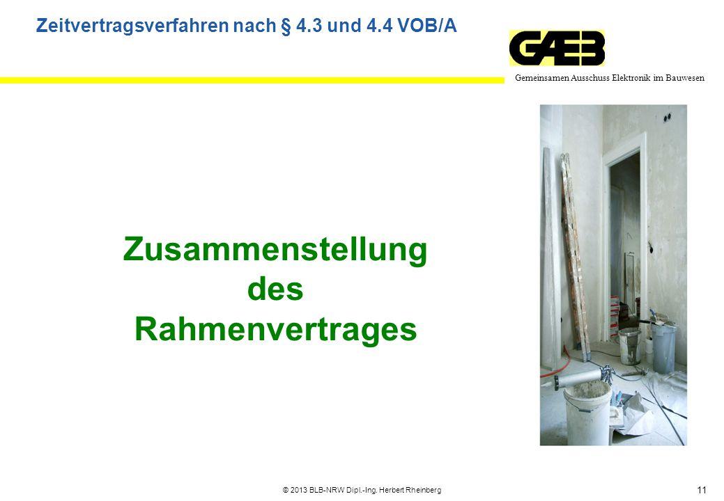 11 Gemeinsamen Ausschuss Elektronik im Bauwesen © 2013 BLB-NRW Dipl.-Ing. Herbert Rheinberg Zusammenstellung des Rahmenvertrages Zeitvertragsverfahren