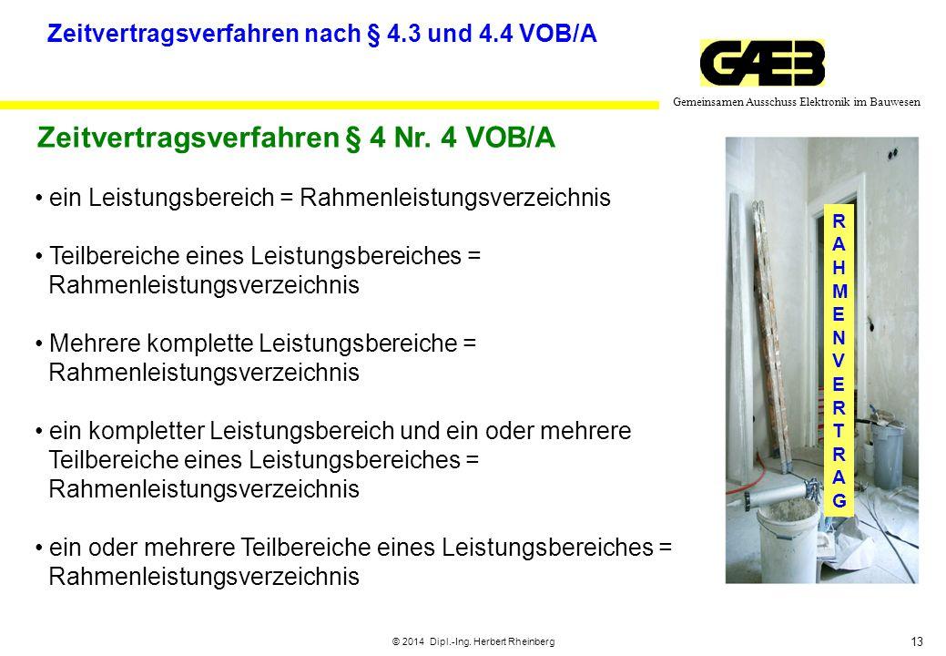 13 Gemeinsamen Ausschuss Elektronik im Bauwesen © 2014 Dipl.-Ing. Herbert Rheinberg Zeitvertragsverfahren nach § 4.3 und 4.4 VOB/A ein Leistungsbereic