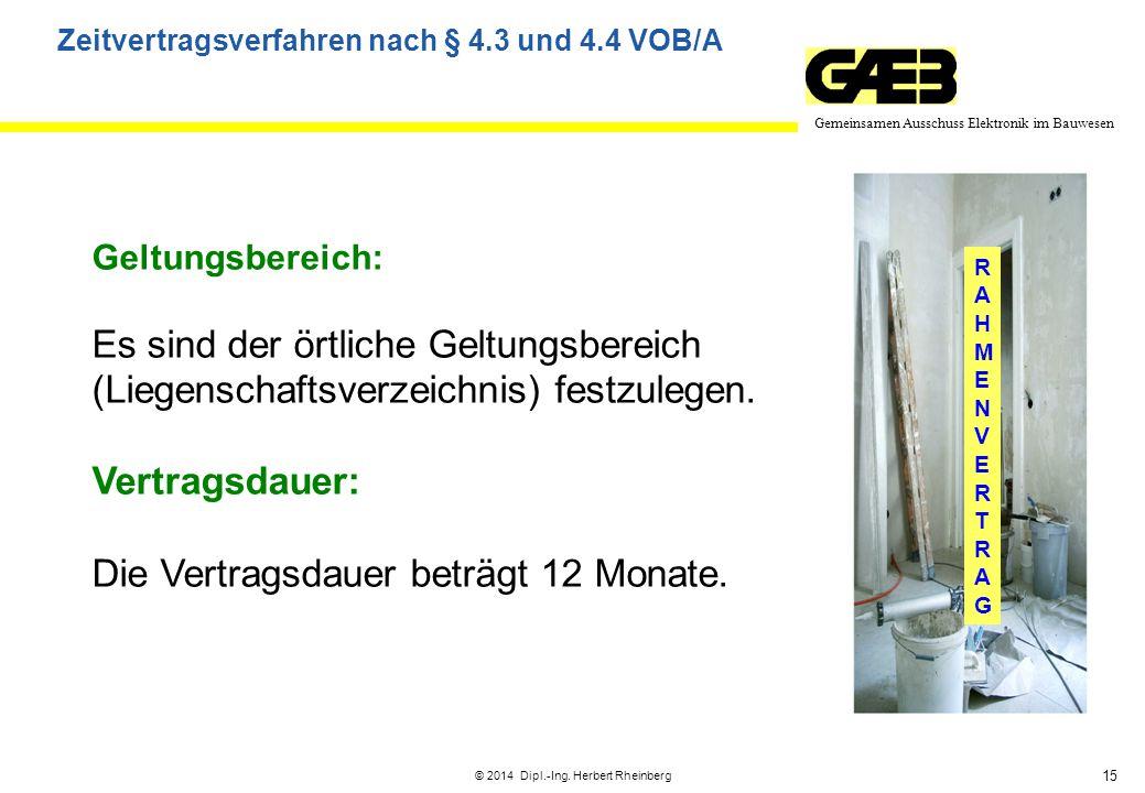 15 Gemeinsamen Ausschuss Elektronik im Bauwesen © 2014 Dipl.-Ing. Herbert Rheinberg RAHMENVERTRAGRAHMENVERTRAG Geltungsbereich: Es sind der örtliche G