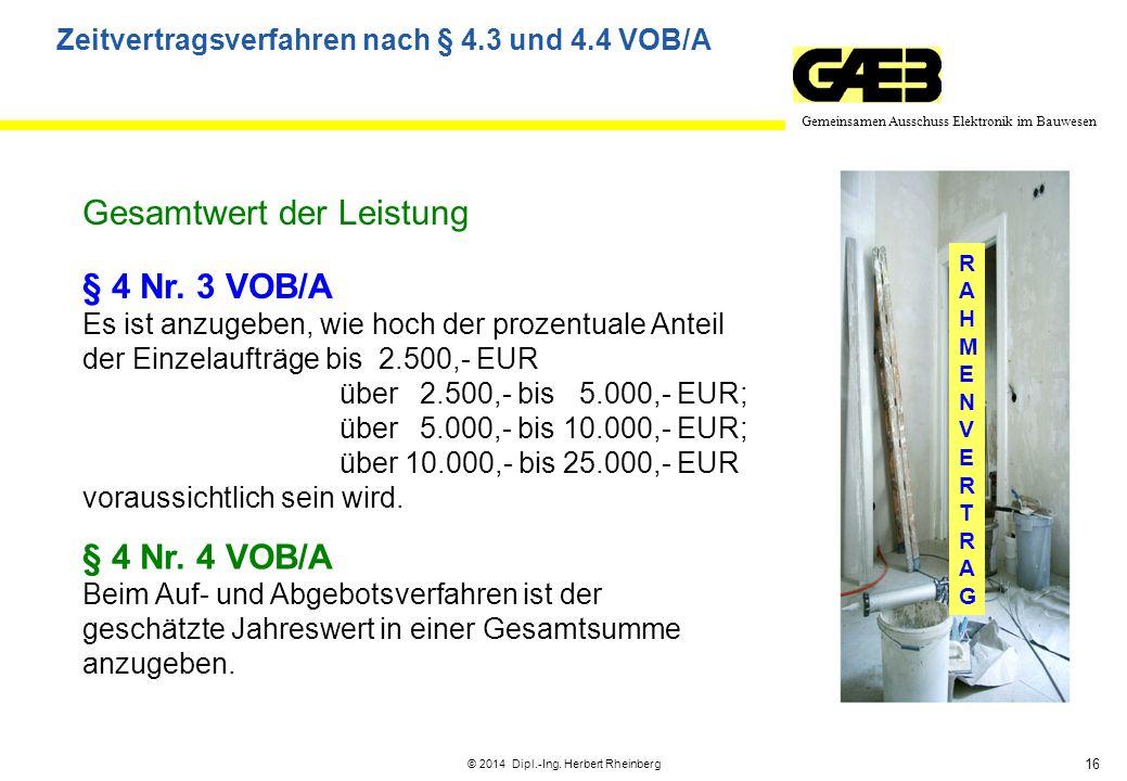 16 Gemeinsamen Ausschuss Elektronik im Bauwesen © 2014 Dipl.-Ing. Herbert Rheinberg RAHMENVERTRAGRAHMENVERTRAG § 4 Nr. 3 VOB/A Es ist anzugeben, wie h