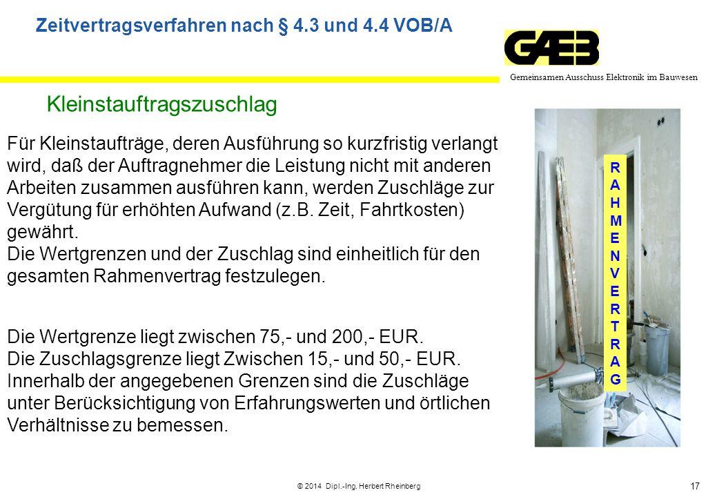 17 Gemeinsamen Ausschuss Elektronik im Bauwesen © 2014 Dipl.-Ing. Herbert Rheinberg RAHMENVERTRAGRAHMENVERTRAG Für Kleinstaufträge, deren Ausführung s