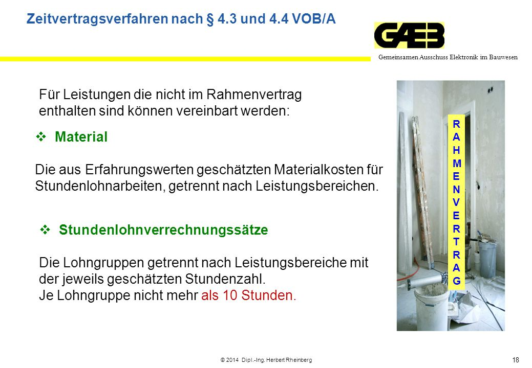 18 Gemeinsamen Ausschuss Elektronik im Bauwesen © 2014 Dipl.-Ing. Herbert Rheinberg RAHMENVERTRAGRAHMENVERTRAG Für Leistungen die nicht im Rahmenvertr
