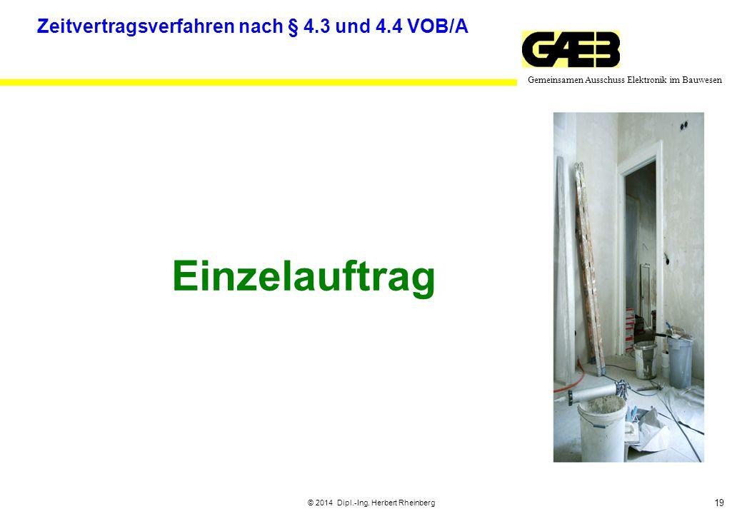 19 Gemeinsamen Ausschuss Elektronik im Bauwesen © 2014 Dipl.-Ing. Herbert Rheinberg Einzelauftrag Zeitvertragsverfahren nach § 4.3 und 4.4 VOB/A