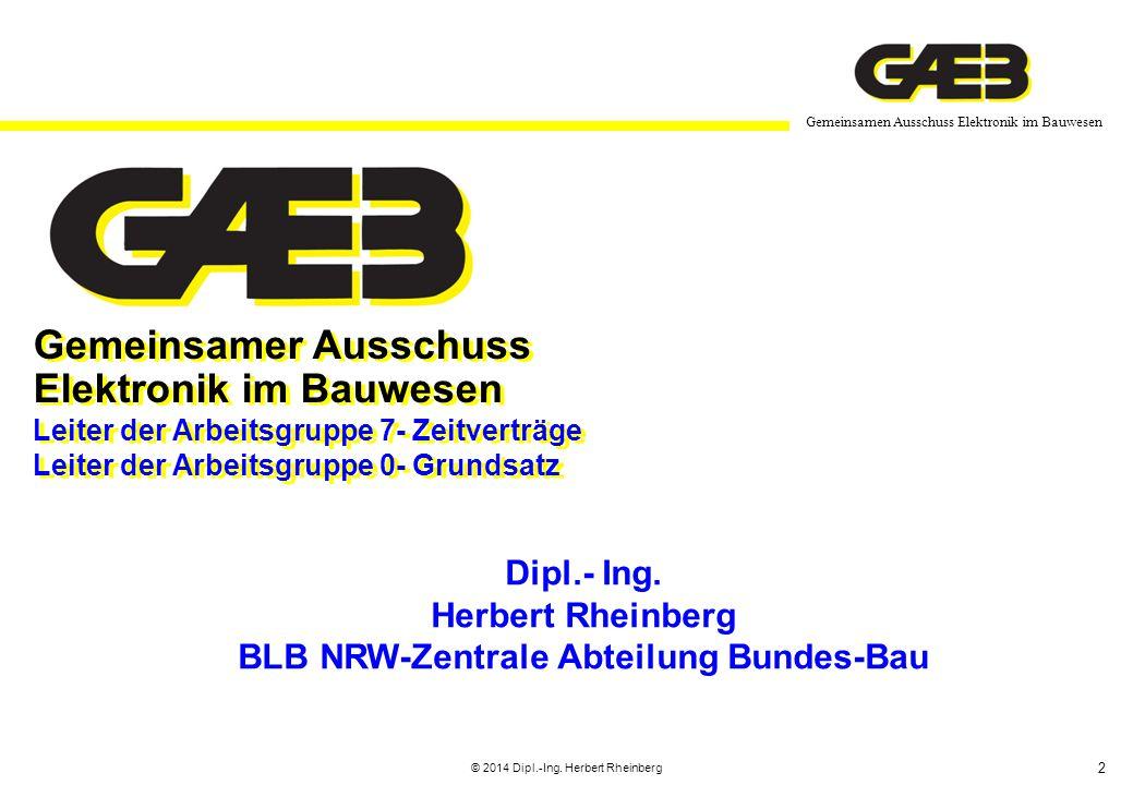 2 Gemeinsamen Ausschuss Elektronik im Bauwesen © 2014 Dipl.-Ing. Herbert Rheinberg Dipl.- Ing. Herbert Rheinberg BLB NRW-Zentrale Abteilung Bundes-Bau