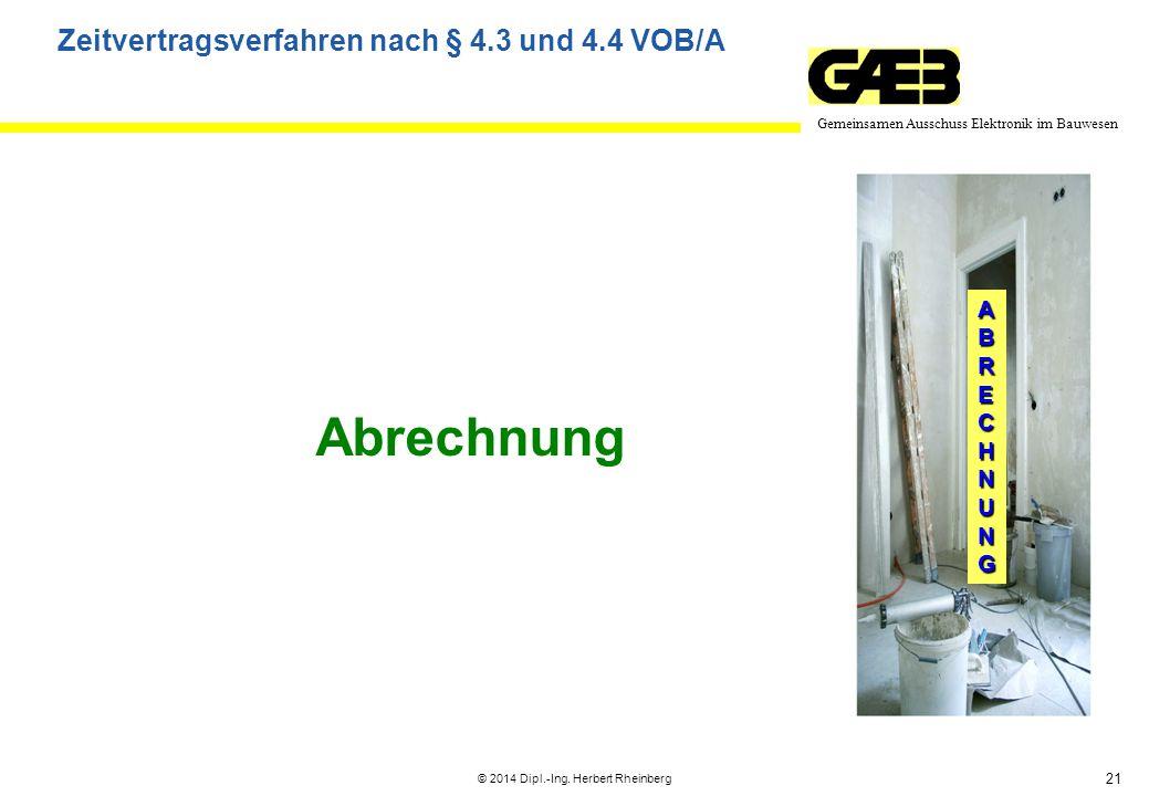 21 Gemeinsamen Ausschuss Elektronik im Bauwesen © 2014 Dipl.-Ing. Herbert Rheinberg ABRECHNUNG Abrechnung Zeitvertragsverfahren nach § 4.3 und 4.4 VOB