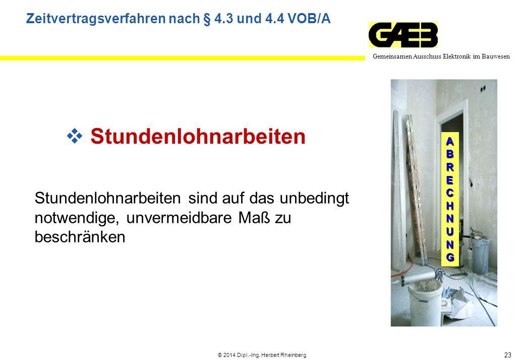 23 Gemeinsamen Ausschuss Elektronik im Bauwesen © 2014 Dipl.-Ing. Herbert Rheinberg ABRECHNUNG Zeitvertragsverfahren nach § 4.3 und 4.4 VOB/A  Stunde