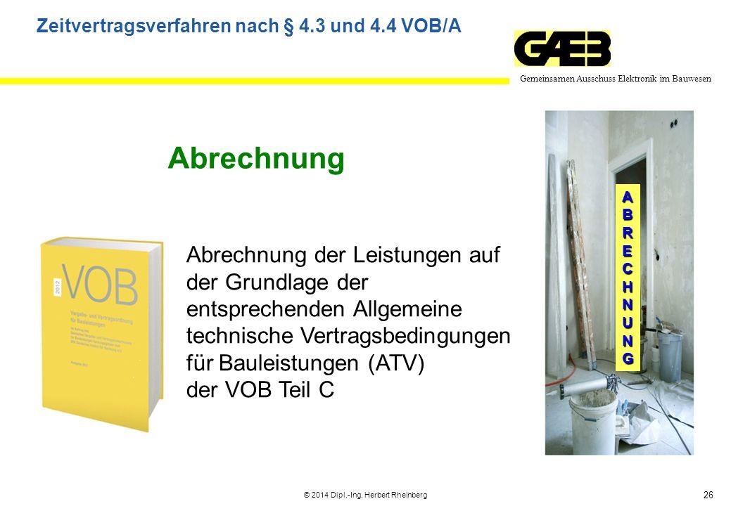 26 Gemeinsamen Ausschuss Elektronik im Bauwesen © 2014 Dipl.-Ing. Herbert Rheinberg ABRECHNUNG Abrechnung Abrechnung der Leistungen auf der Grundlage
