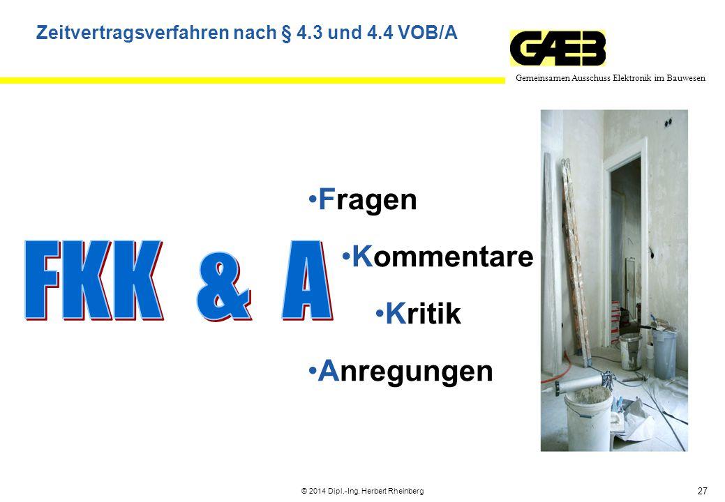 27 Gemeinsamen Ausschuss Elektronik im Bauwesen © 2014 Dipl.-Ing. Herbert Rheinberg Zeitvertragsverfahren nach § 4.3 und 4.4 VOB/A Fragen Kommentare K