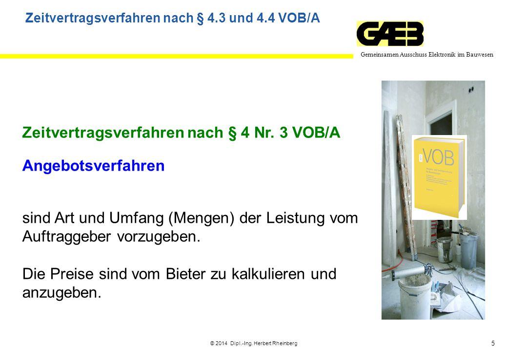 5 Gemeinsamen Ausschuss Elektronik im Bauwesen © 2014 Dipl.-Ing. Herbert Rheinberg Zeitvertragsverfahren nach § 4 Nr. 3 VOB/A Angebotsverfahren sind A