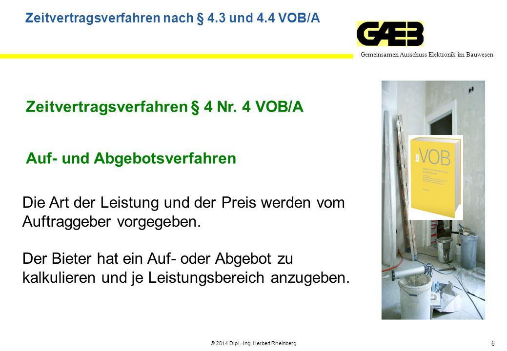 6 Gemeinsamen Ausschuss Elektronik im Bauwesen © 2014 Dipl.-Ing. Herbert Rheinberg Zeitvertragsverfahren § 4 Nr. 4 VOB/A Die Art der Leistung und der