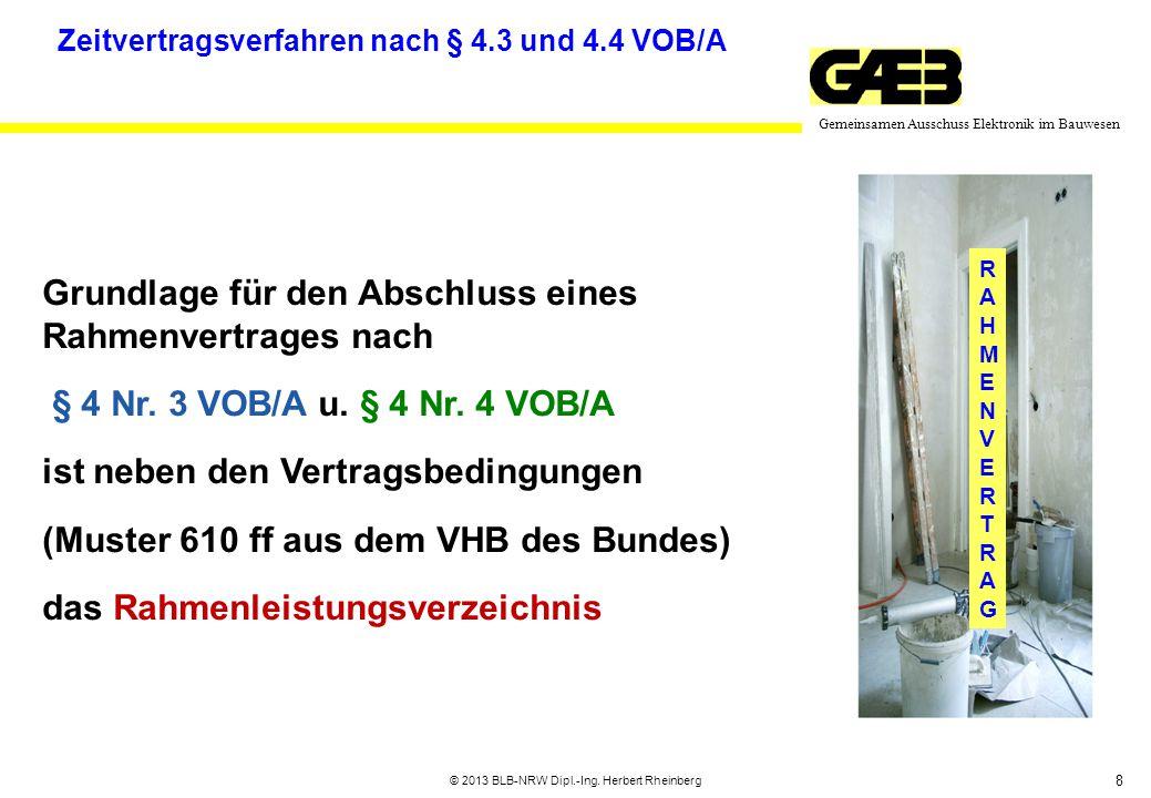 8 Gemeinsamen Ausschuss Elektronik im Bauwesen © 2013 BLB-NRW Dipl.-Ing. Herbert Rheinberg RAHMENVERTRAGRAHMENVERTRAG Zeitvertragsverfahren nach § 4.3