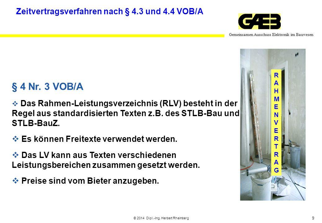 9 Gemeinsamen Ausschuss Elektronik im Bauwesen © 2014 Dipl.-Ing. Herbert Rheinberg RAHMENVERTRAGRAHMENVERTRAG Zeitvertragsverfahren nach § 4.3 und 4.4