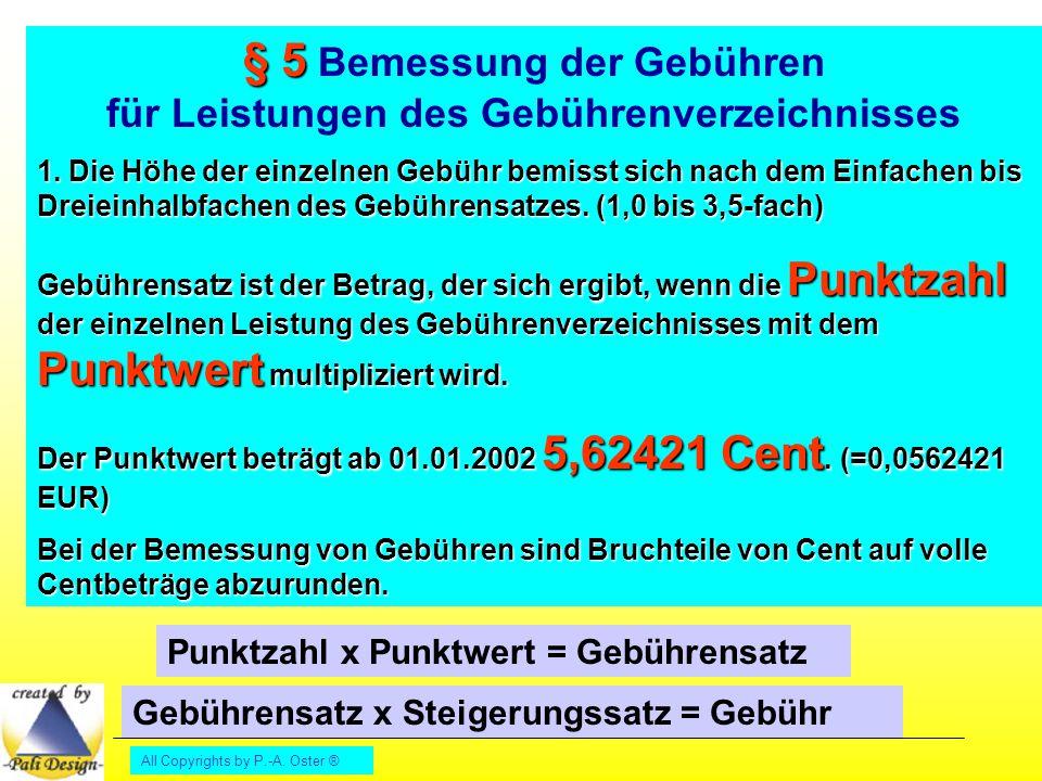 All Copyrights by P.-A. Oster ® § 5 § 5 Bemessung der Gebühren für Leistungen des Gebührenverzeichnisses 1. Die Höhe der einzelnen Gebühr bemisst sich