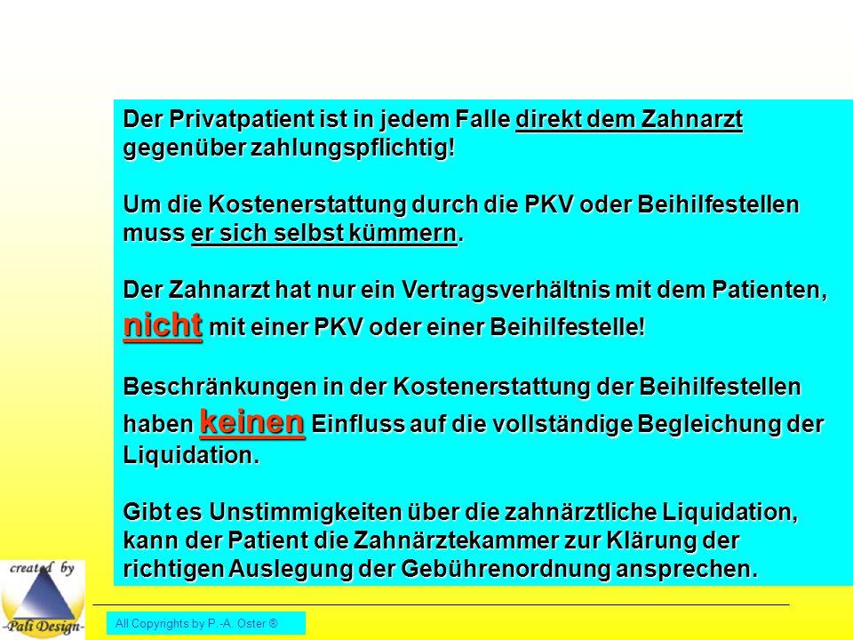 All Copyrights by P.-A. Oster ® Der Privatpatient ist in jedem Falle direkt dem Zahnarzt gegenüber zahlungspflichtig! Um die Kostenerstattung durch di