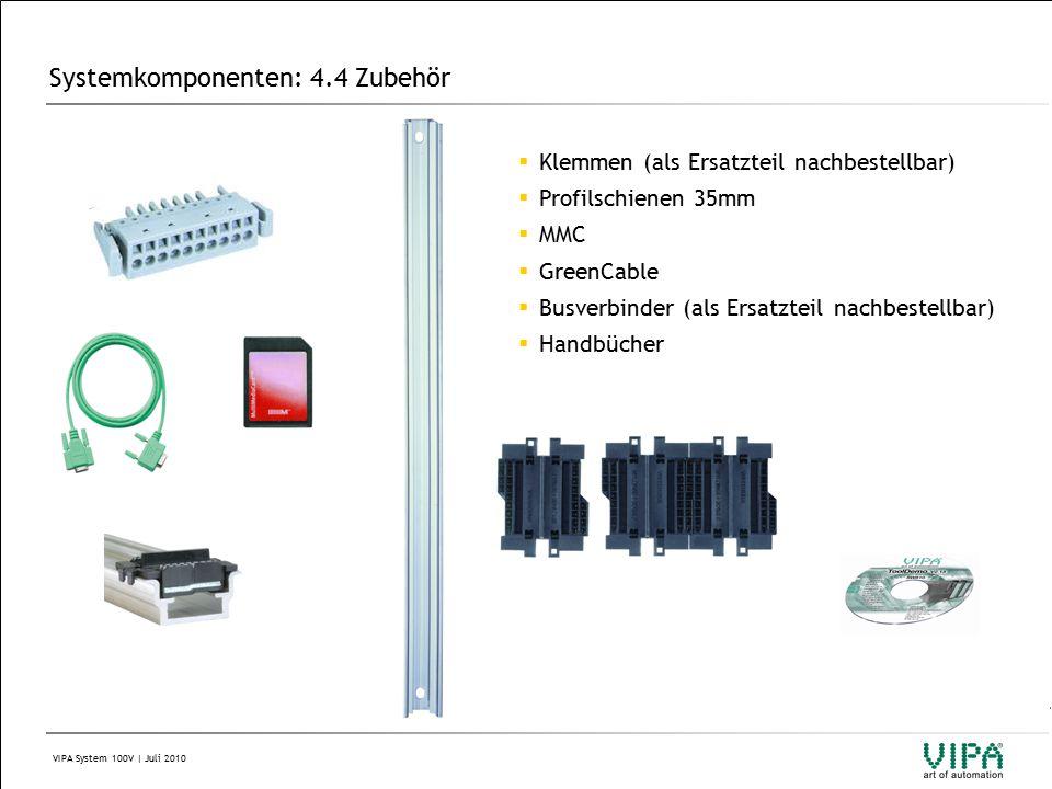 VIPA System 100V | Juli 2010 Systemkomponenten: 4.4 Zubehör  Klemmen (als Ersatzteil nachbestellbar)  Profilschienen 35mm  MMC  GreenCable  Busverbinder (als Ersatzteil nachbestellbar)  Handbücher