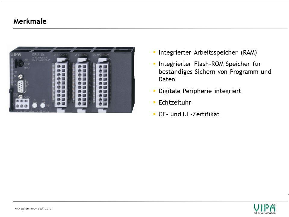 VIPA System 100V | Juli 2010 Merkmale  Integrierter Arbeitsspeicher (RAM)  Integrierter Flash-ROM Speicher f ü r best ä ndiges Sichern von Programm und Daten  Digitale Peripherie integriert  Echtzeituhr  CE- und UL-Zertifikat